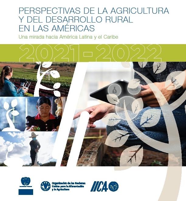 Perspectivas de la Agricultura y del Desarrollo Rural en las Américas: una mirada hacia América Latina y el Caribe 2021-2022