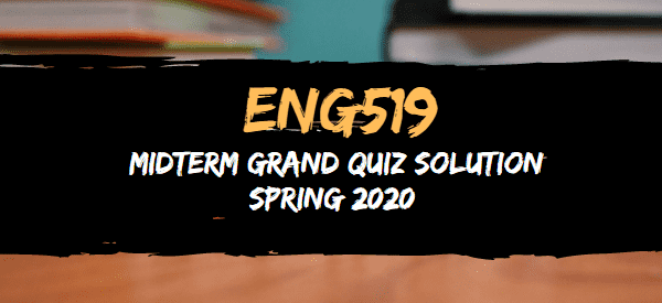 ENG519 midterm grand quiz solved spring2020