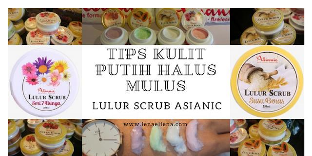 Tips Kulit Putih Halus Mulus | Lulur Scrub Asianic