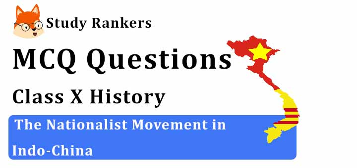 MCQ Questions for Class 10 History: The Nationalist Movement in Indo-China