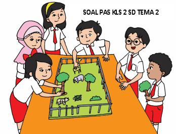 SOAL PAS KLS 2 SD TEMA 2 KURIKULUM 2013 REVISI 2018