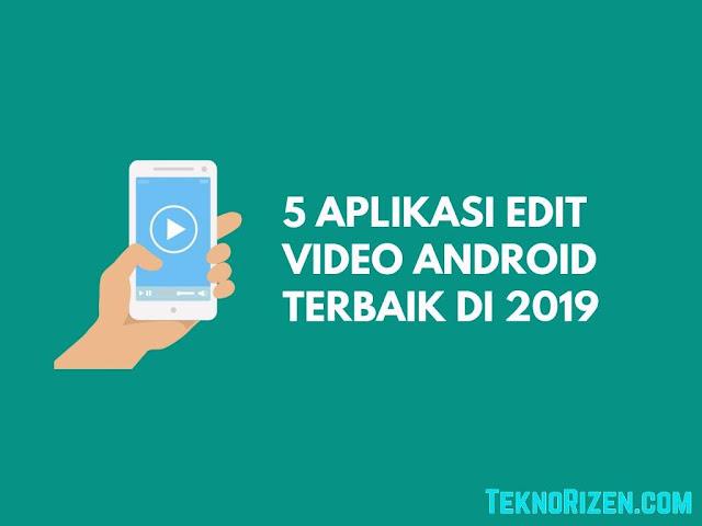 5 Aplikasi Edit Video Android Terbaik Terbaru 2019