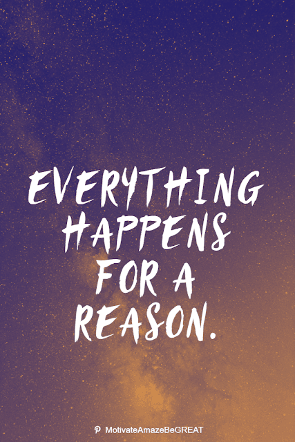"""Wise Old Sayings And Proverbs: """"Everything happens for a reason."""""""