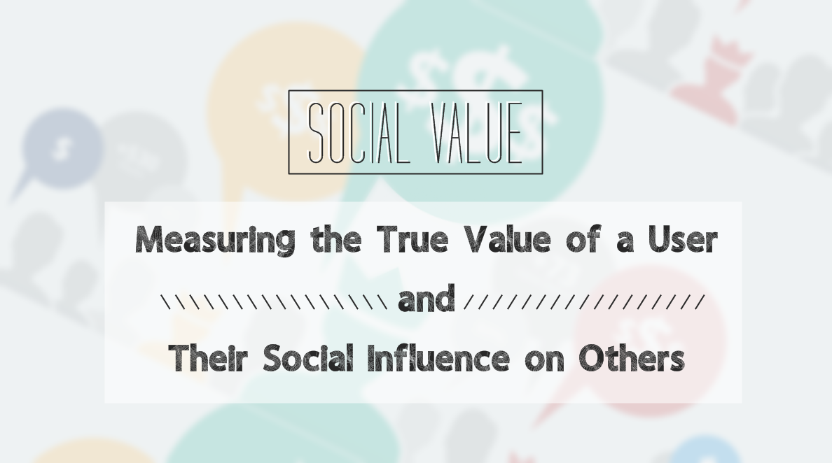 Measuring the True Value of a User and Their Social Influence on Others - infographic