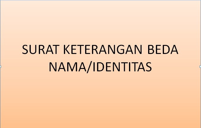 benar orang yang sama atau bukan orang lain meskipun terjadi perbedaan data identitas di d Surat Keterangan Beda Nama / Identitas
