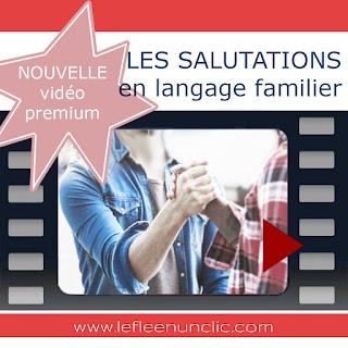 vidéo premium, les salutations, langage familier, argot, FLE, vocabulaire, le FLE en un 'clic'