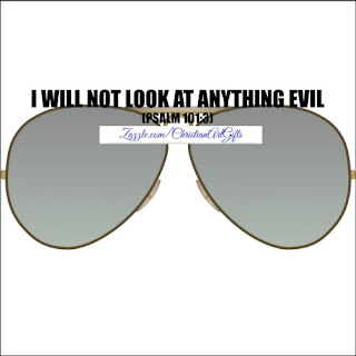 I will not look at anything evil Psalm 101:3