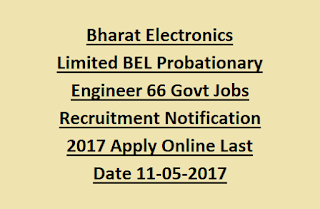 Bharat Electronics Limited BEL Probationary Engineer 66 Govt Jobs Recruitment Notification 2017 Apply Online Last Date 11-05-2017