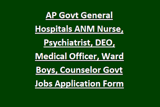 AP Govt General Hospitals ANM Nurse, Psychiatrist, DEO, Medical Officer, Ward Boys, Counselor Govt Jobs Application Form 2020