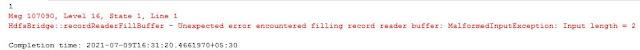 HdfsBridge::recordReaderFillBuffer - Unexpected error encountered filling record reader buffer: MalformedInputException: Input length = 1