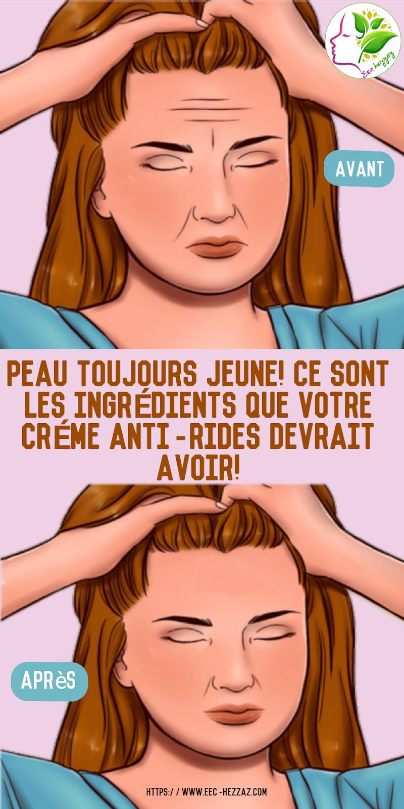 Peau toujours jeune! ce sont les ingrédients que votre crème anti-rides devrait avoir!