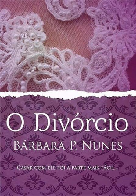 O Divórcio Casar com ele foi a parte mais fácil Bárbara P. Nunes