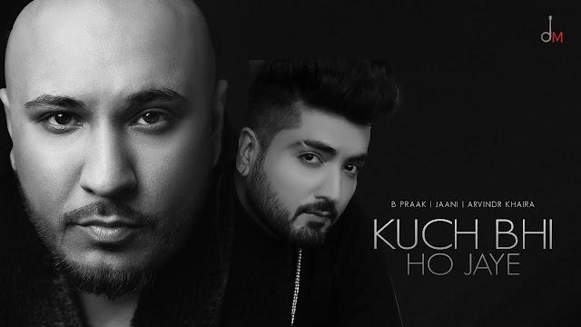 कुछ भी हो जाये Kuch Bhi Ho Jaye – B Praak