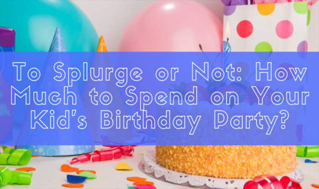 How Much To Spend On Your Kid's Birthday Party?