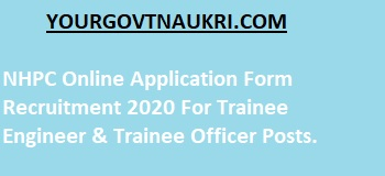 NHPC Online Application Form Recruitment 2020 For Trainee Engineer & Trainee Officer Posts.