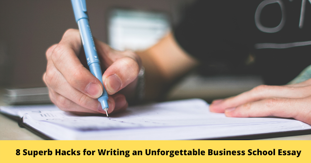 8 Superb Hacks for Writing an Unforgettable Business School Essay