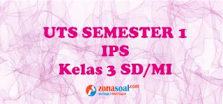 Contoh soal latihan ulangan UTS atau PTS mata pelajaran IPS semester  Soal Latihan UTS IPS Kelas 3 Semester 1 Terbaru