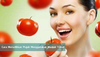 Cara Memutihkan Wajah Menggunakan Masker Tomat