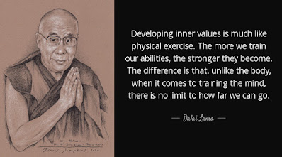 """""""Developing inner values is much like physical exercise. The more we train our abilities, the stronger they become. The difference is that, unlike the body, when it comes to training the mind, there is no limit to how far we can go."""" -Dalai Lama"""