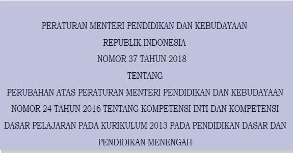 Permendikbud No 37 Tahun 2018 Tentang KI dan KD Pendidikan Dasar dan Menengah