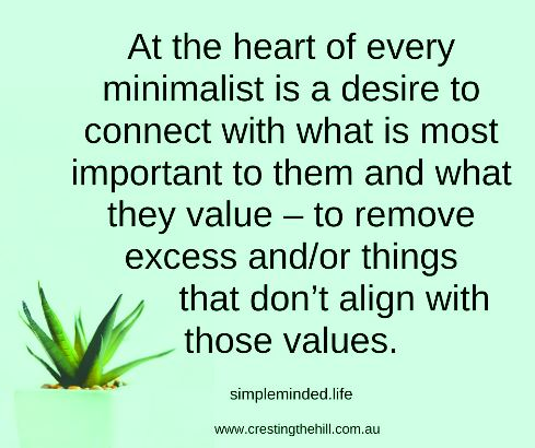 At the heart of every minimalist is a desire to connect with what is most important to them and what they value – to remove excess and/or things that don't align with those values.