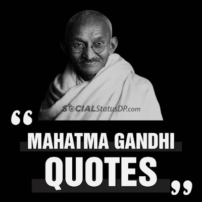 Top 30 Mahatma Gandhi Quotes with Images for Statuses and DP,  Mahatma Gandhi Quotes with Images, Mahatma Gandhi Quotes, Gandhi Quotes Images, Mahatma Gandhi Quotes,