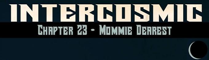 Intercosmic - Chapter 23 - Mommie Dearest