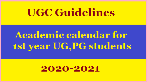UGC Guidelines on Academic Calendar for the First Year of Under-Graduate and Post-Graduate Students of the Universities for the Session 2020-21