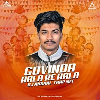 GOVINDA AALA RE AALA ( TRAP MIX ) - DJ ANSHAL