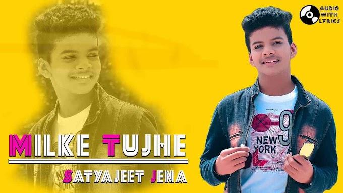 Milke Tujhe Lyrics - Satyajeet Jena