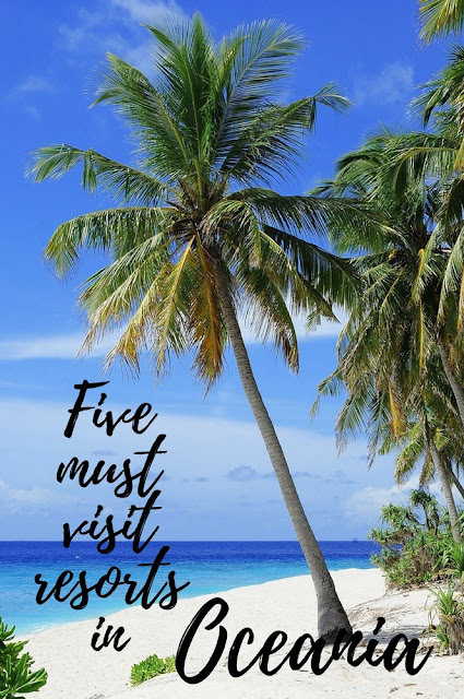 Five must visit resorts in Oceania