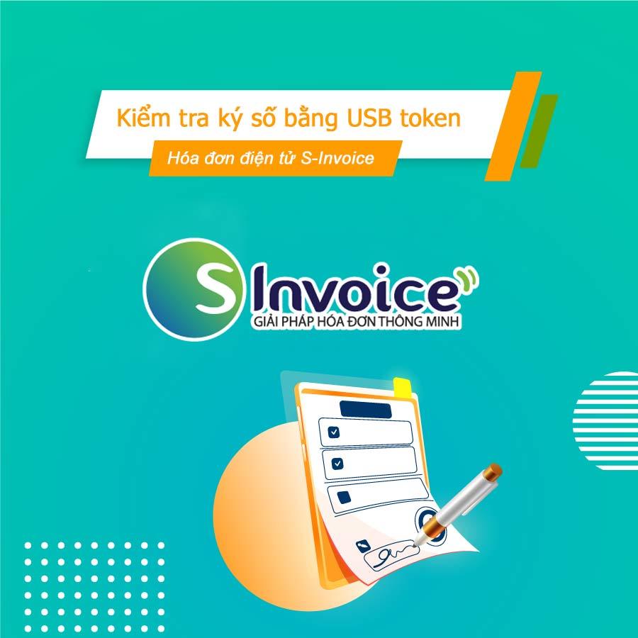 Ảnh minh họa: Các bước kiểm tra ký USB token trên hệ thống hóa đơn điện tử S-Invoice