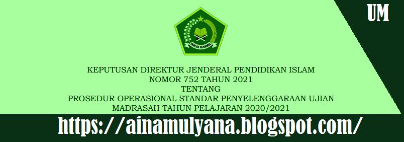 Keputusan Direktur Jenderal Pendidikan Islam Kepdirjen Pendis Nomor  POS UJIAN MADRASAH (MI MTS MA MAK) TAHUN 2021 TAHUN PELAJARAN 2020/2021 SESUAI KEPDIRJEN PENDIS NOMOR 752 TAHUN 2021