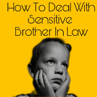 How To Deal With My Sensitive Brother In Law