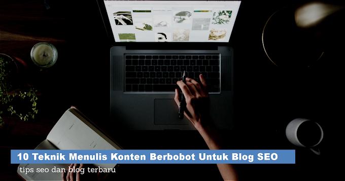 10 Teknik Menulis Konten Berbobot Untuk Blog SEO