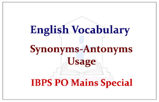English Vocabulary- Important Words and its Synonyms-Antonyms- and Usage (IBPS PO Mains Special)