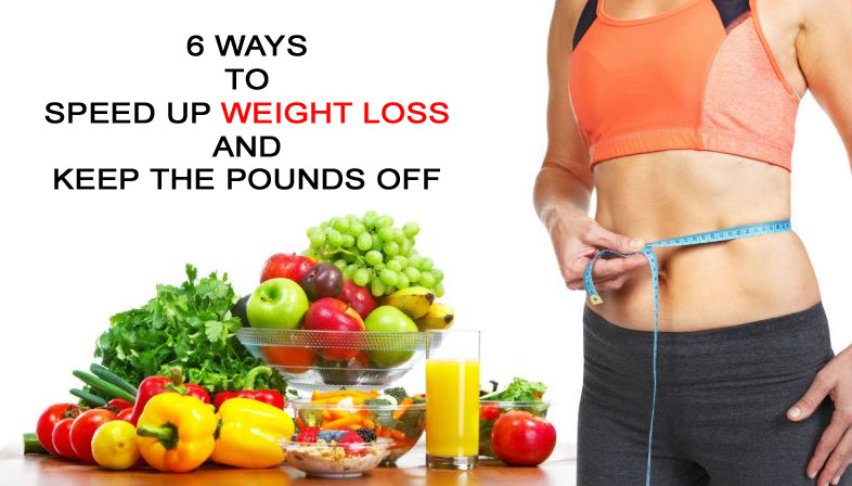 6 Ways to Speed Up Weight Loss and Keep the Pounds Off