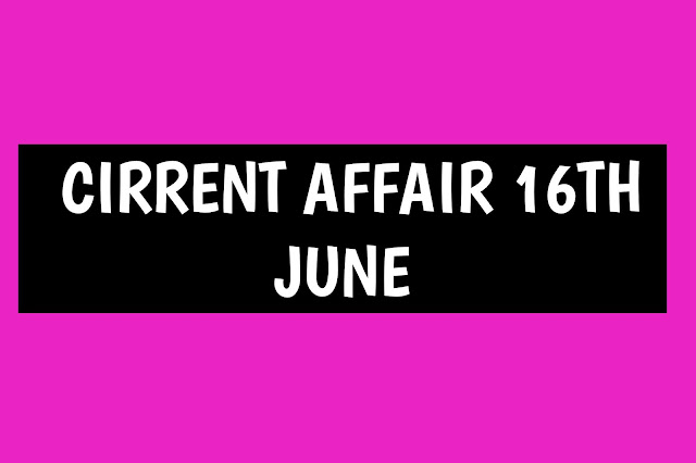 Current Affairs - 2019 - Current Affairs today 17the June 2019