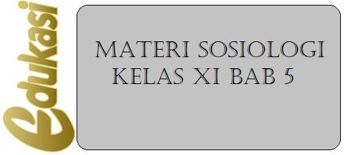 Materi Sosiologi SMA Kelas XI BAB 5