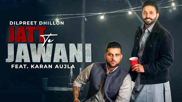 Jatt Te Jawani Song - Dilpreet Dhillon & Karan Aujla - Lyricstuneful