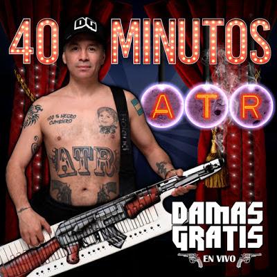DAMAS GRATIS - 40 MINUTOS ATR (CD COMPLETO EN VIVO)