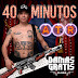 DAMAS GRATIS - 40 MINUTOS ATR (CD COMPLETO EN VIVO)