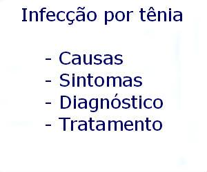 Infecção por tênia causas sintomas diagnóstico tratamento prevenção riscos complicações