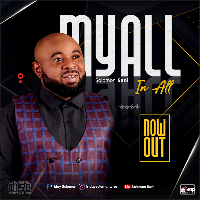Gospel Song: Solomon Sani - My All In All (Video + Audio)