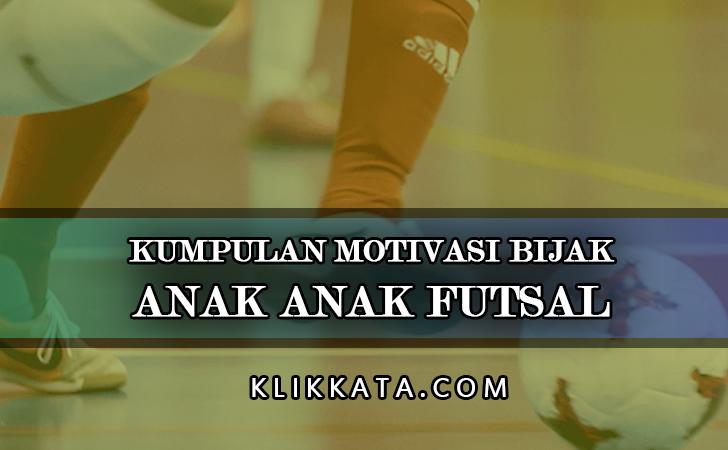 Kata Kata Anak Futsal : Kumpulan Motivasi Bijak Tentang Olah Raga Futsal