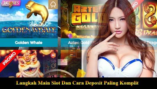 Langkah Main Slot Dan Cara Deposit Paling Komplit