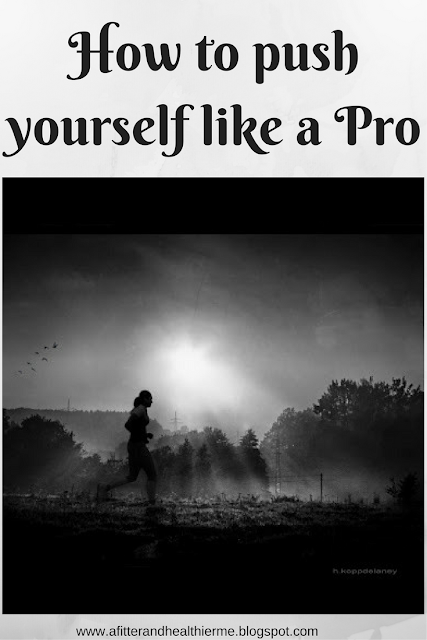 How to Push Yourself Like A Pro