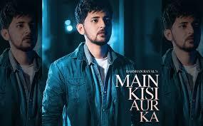 Main Kisi Aur Ka Lyrics in English :- Darshan Raval | Judaiyaan
