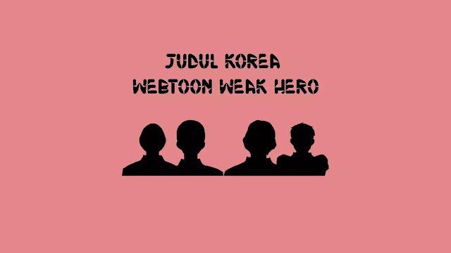 Judul Korea Webtoon Weak Hero