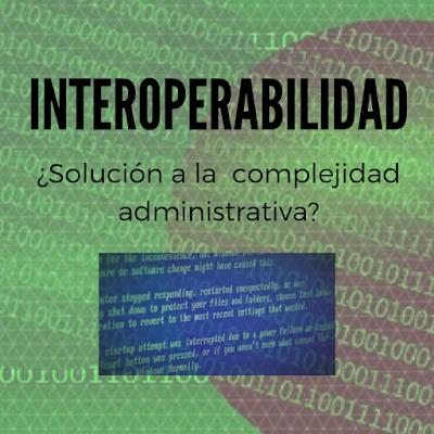 Interoperabilidad, ¿solución a la complejidad administrativa?